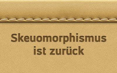 Der Skeuomorphismus ist zurück